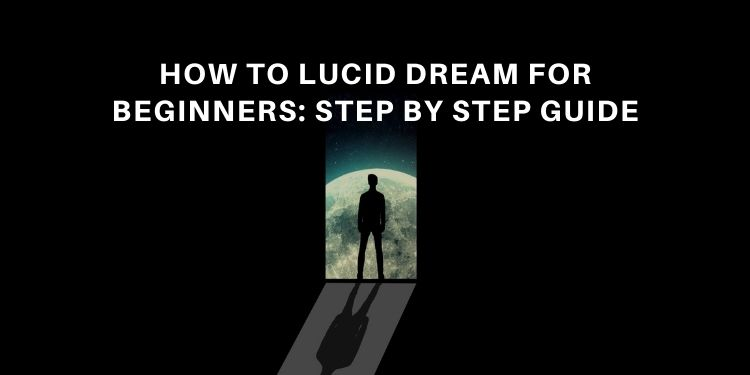 How To Lucid Dream For Beginners: 8-Step Guide - Lucid Dream Society