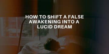 HOW TO SHIFT FALSE AWAKENING TO A LUCID DREAM - Lucid Dream Society