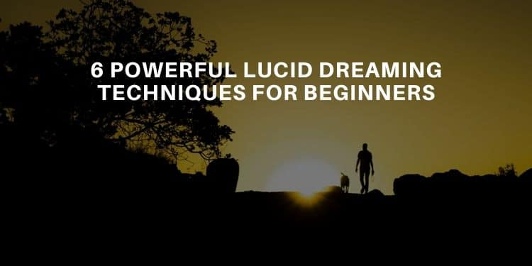 6 Lucid Dreaming Techniques For Beginners - Lucid Dream Society