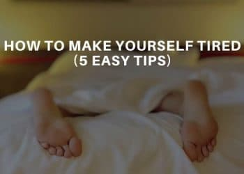 How To Make Yourself Tired? 5 Easy Tips - Lucid Dream Society