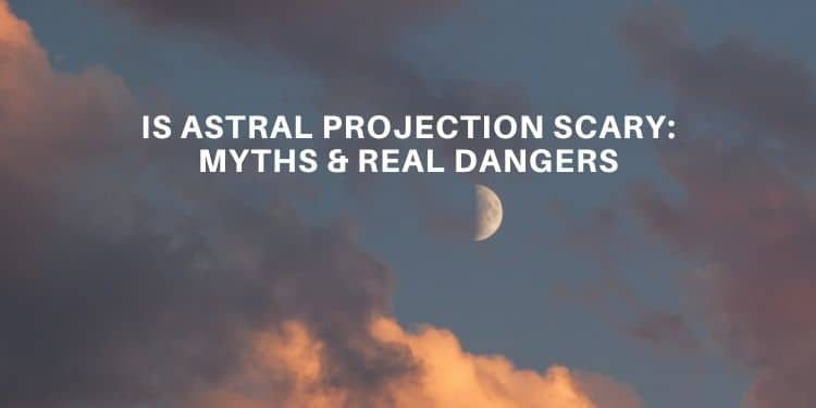 IS ASTRAL PROJECTION SCARY (MYTHS & REAL DANGERS) - Lucid Dream Society